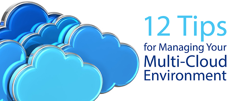 12 Tips for Managing Your Multi-Cloud Environment