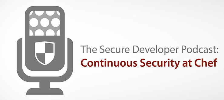 The Secure Developer Podcast: Continuous Security at Chef