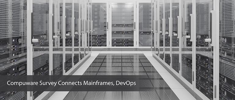 Compuware Survey Connects Mainframes, DevOps
