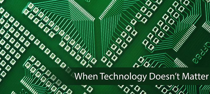 When Technology Doesn't Matter
