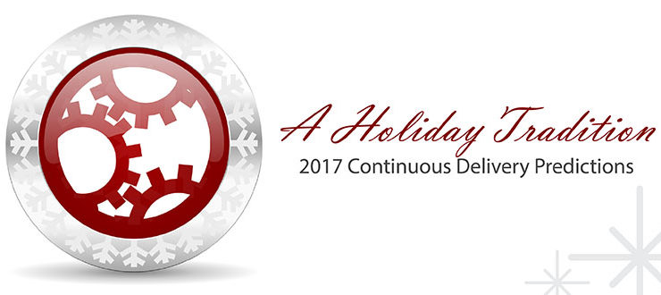 A Holiday Tradition: 2017 Continuous Delivery Predictions