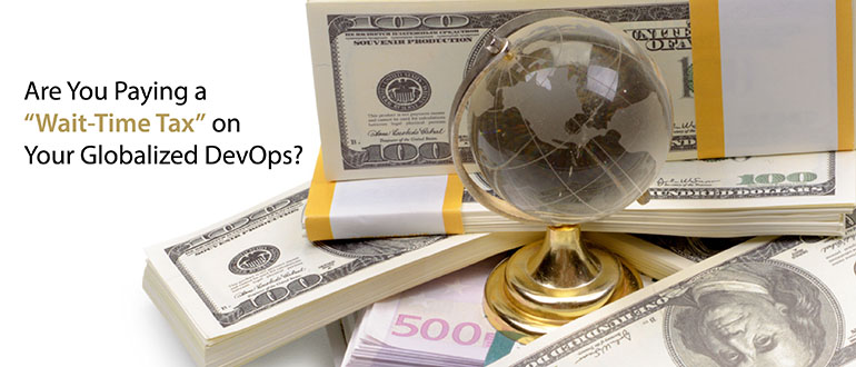 Are You Paying a 'Wait-Time Tax' on Your Global DevOps?
