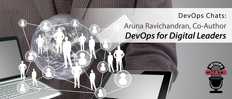 DevOps Chat: Aruna Ravichandran, Co-Author, DevOps for Digital Leaders