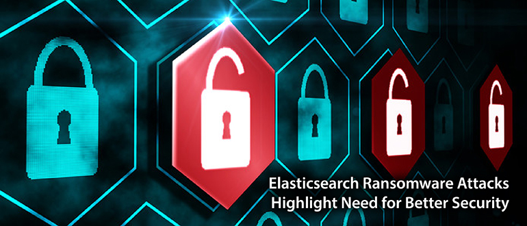 Elasticsearch Ransomware Attacks Highlight Need for Better Security