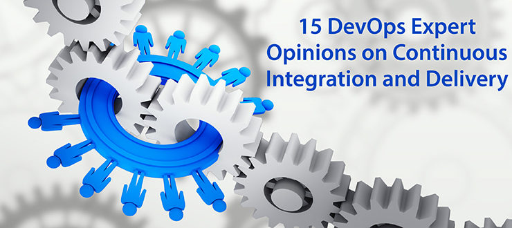 15 DevOps Expert Opinions on Continuous Integration and Delivery