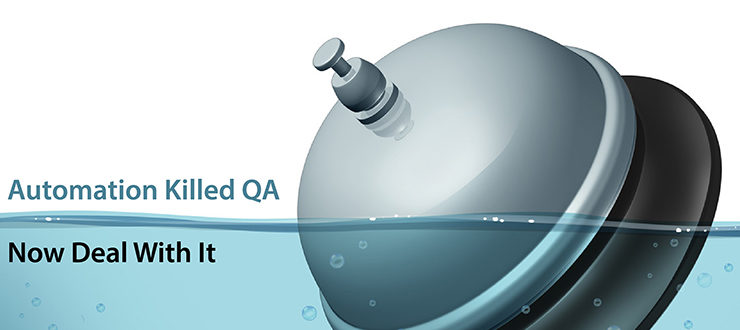 Automation Killed QA – It's Time to Deal With It