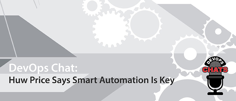 DevOps Chat: Huw Price, Smart Automation Is Key