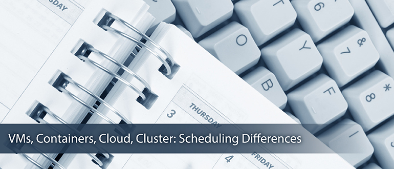 VMs, Containers, Cloud, Cluster: Scheduling Differences