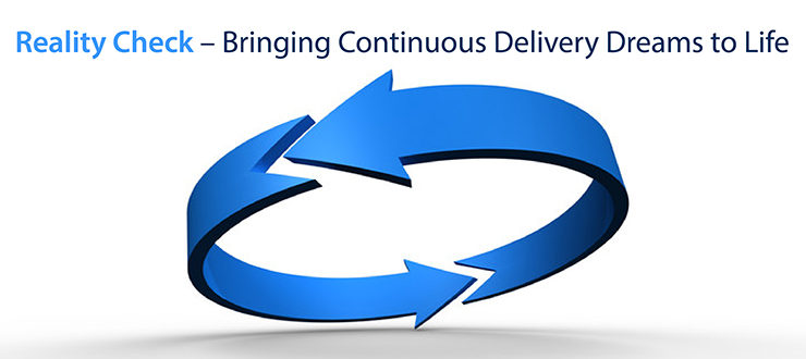 Reality Check: Bringing Continuous Delivery Dreams to Life