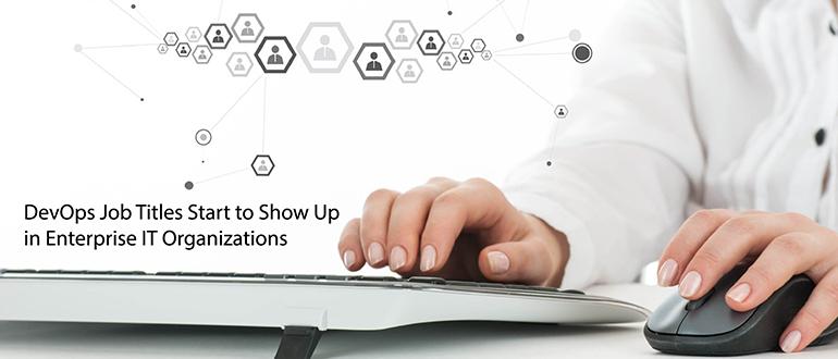 DevOps Job Titles Emerging in Enterprise IT Organizations