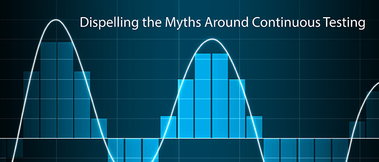 Dispelling the Myths Around Continuous Testing