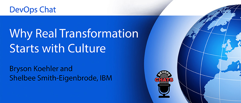 DevOps Chat: Why Real Transformation Starts with Culture, Bryson Koehler and Shelbee Smith-Eigenbrode, IBM