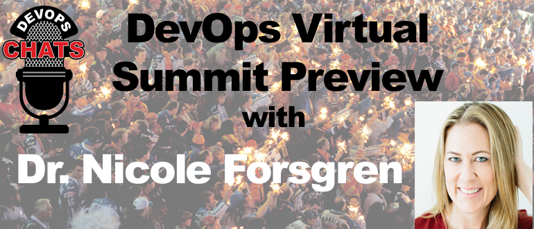 DevOps Chat: DevOps Virtual Summit Preview w/ Dr. Nicole Forsgren, DORA