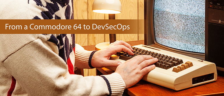 From a Commodore 64 to DevSecOps