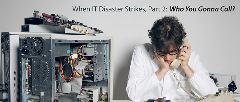 When IT Disaster Strikes, Part 2: Who You Gonna Call?