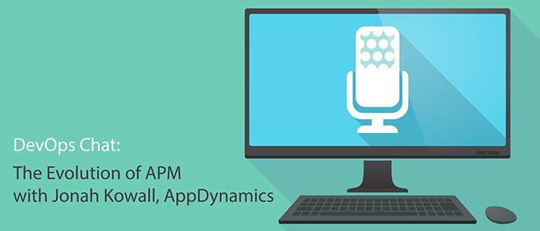DevOps Chat: The Evolution of APM with Jonah Kowall, AppDynamics