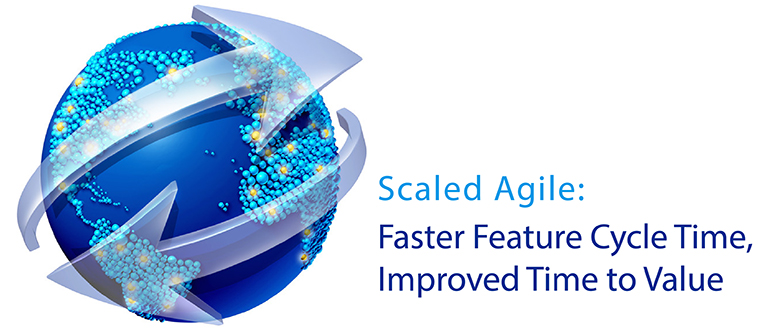 Scaled Agile: Faster Feature Cycle Time, Improved Time to Value