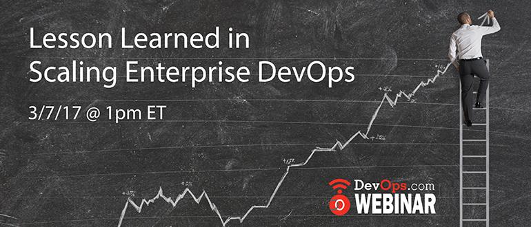 Webinar:  Lesson Learned <br/> in Scaling Enterprise DevOps