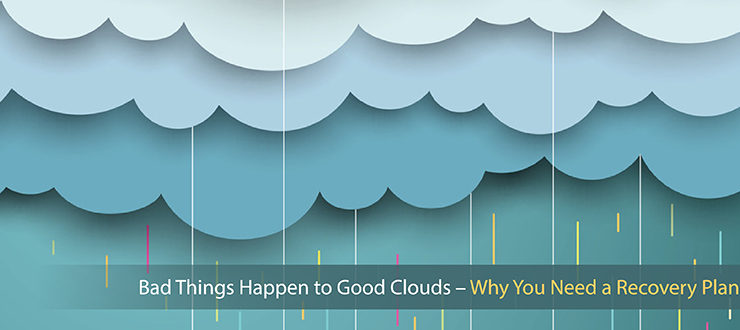 When Bad Things Happen to Good Clouds: Why You Need a Recovery Plan