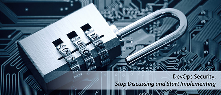 DevOps Security: Stop Discussing, Start Implementing