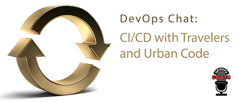 DevOps Chat: CI/CD with Travelers and Urban Code