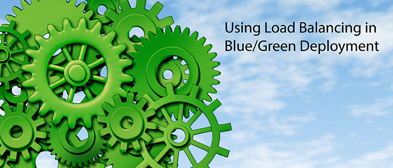 Using Load Balancing in Blue/Green Deployment