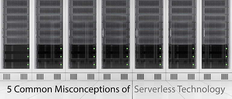 5 Common Misconceptions of Serverless Technology