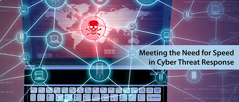 Meeting the Need for Speed in Cyber Threat Response