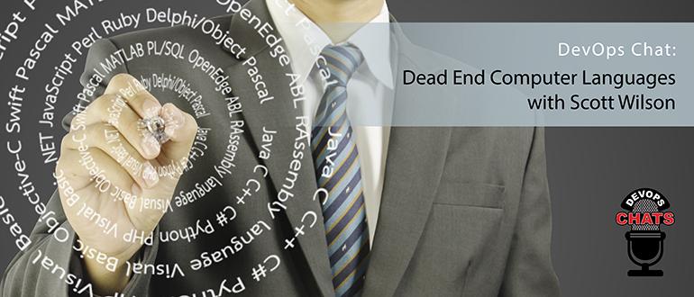 DevOps Chat: Dead-End Computer Languages with Scott Wilson