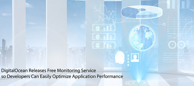 DigitalOcean Releases Free Monitoring Service so Developers Can Easily Optimize Application Performance