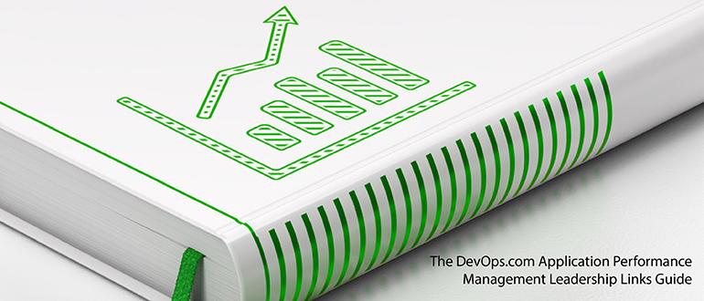 The DevOps.com Application Performance Management Leadership Links Guide