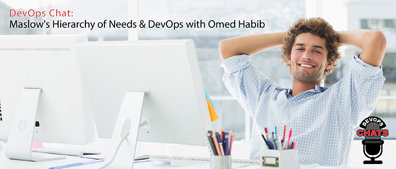 DevOps Chat: Maslow's Hierarchy of Needs & DevOps with Omed Habib