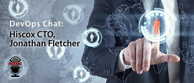 DevOps Chat: Hiscox CTO Jonathan Fletcher