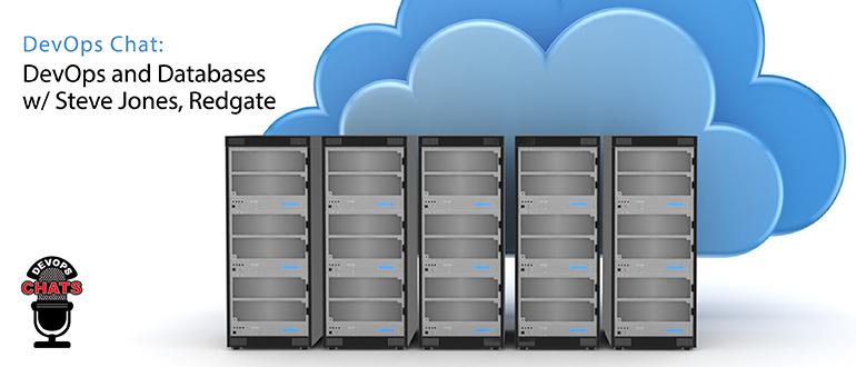 DevOps Chat: DevOps and Databases w/ Steve Jones, Redgate