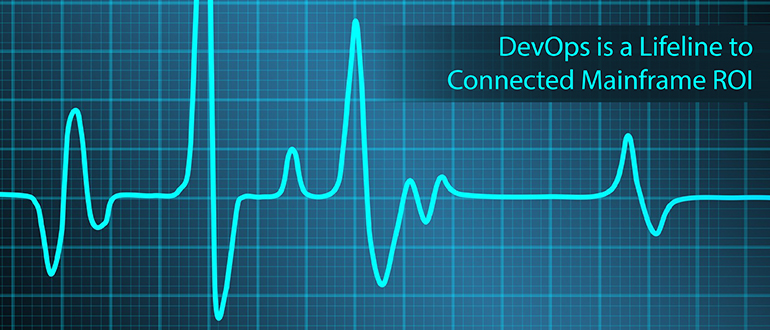 DevOps is a Lifeline to Connected Mainframe ROI
