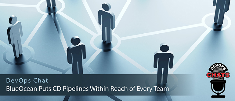 DevOps Chat: BlueOcean Puts CD Pipelines Within Reach of Every Team