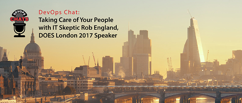 DevOps Chat: Taking Care of Your People with Rob England, IT Skeptic, DOES Speaker