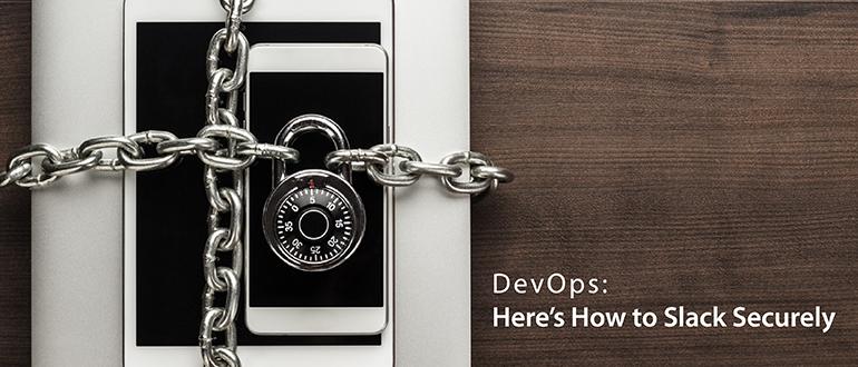 DevOps: Here's How to Slack Securely