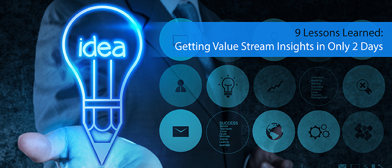9 Lessons Learned: Getting Value Stream Insights in Only 2 Days