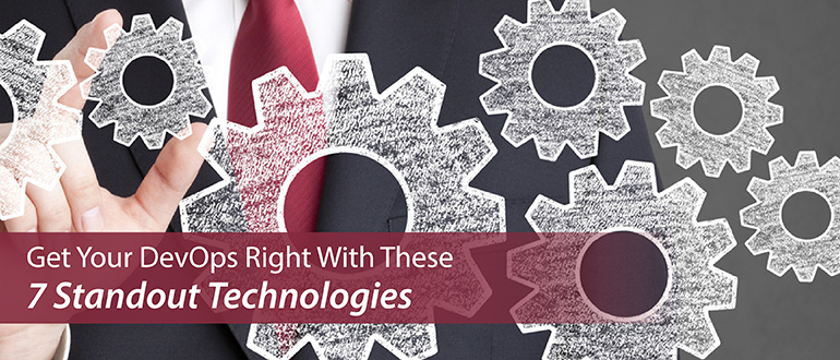 Get Your DevOps Right With These 7 Technologies