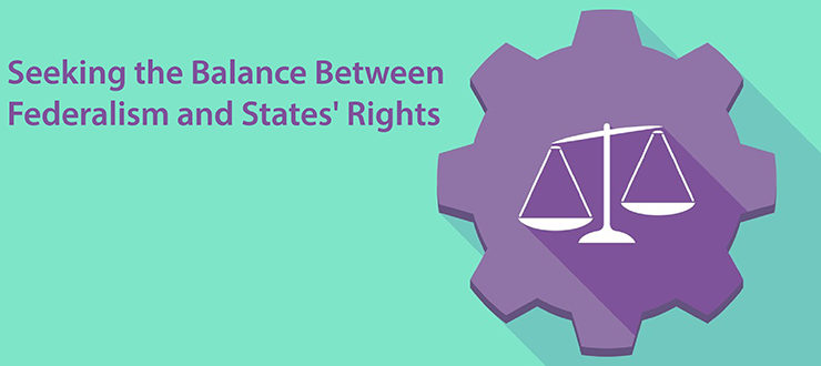 Seeking the Balance Between Federalism and States' Rights
