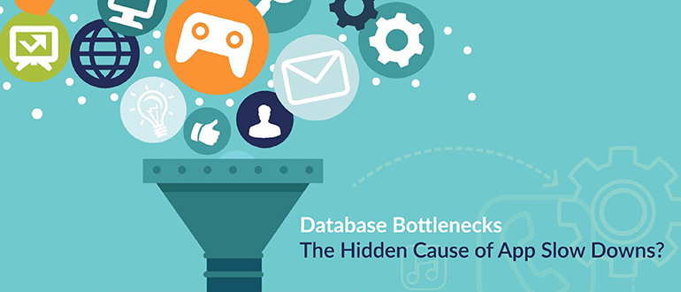 Database Bottlenecks: The Hidden Cause of App Slow Downs?
