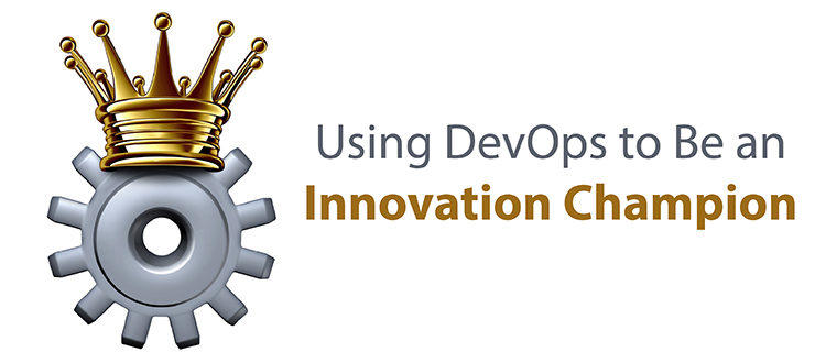 Using DevOps to Be an Innovation Champion