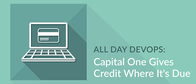 All Day DevOps: Capital One Gives Credit Where It's Due