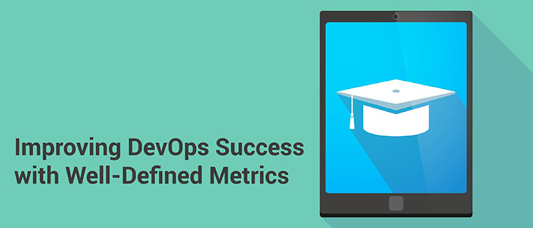 Improving DevOps Success with Well-Defined Metrics