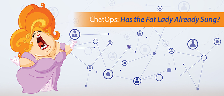 ChatOps: Has the Fat Lady Already Sung?
