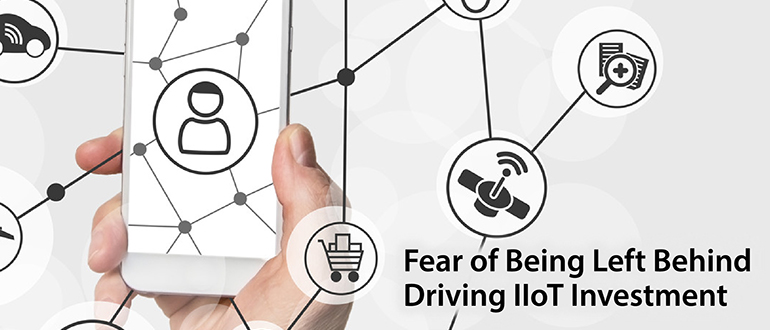 Fear of Being Left Behind Driving IIoT Investment