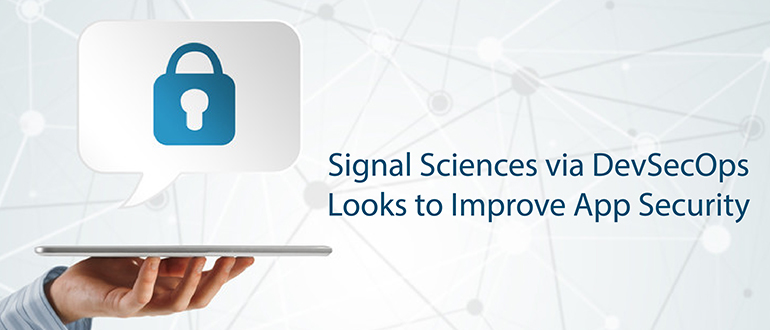 Signal Sciences Looks to DevSecOps to Improve App Security