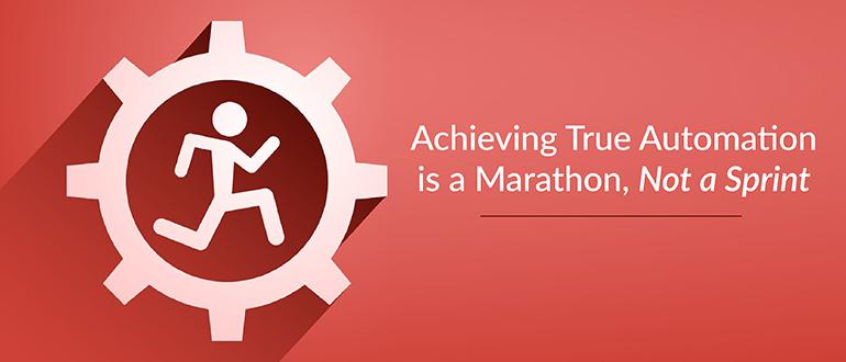 Achieving True Automation is a Marathon, Not a Sprint