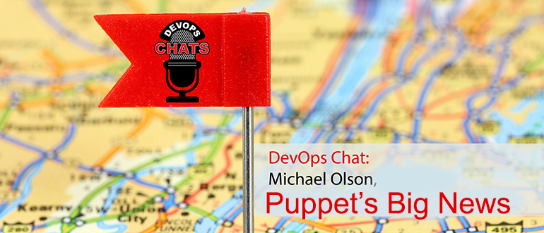 DevOps Chat: Puppet Extends Enterprise Credentials with Michael Olson